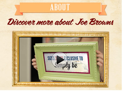 Discover more about Joe Browns
